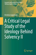 A Critical Legal Study of the Ideology Behind Solvency II (Economic and Financial Law & Policy – Shifting Insights & Values #4)