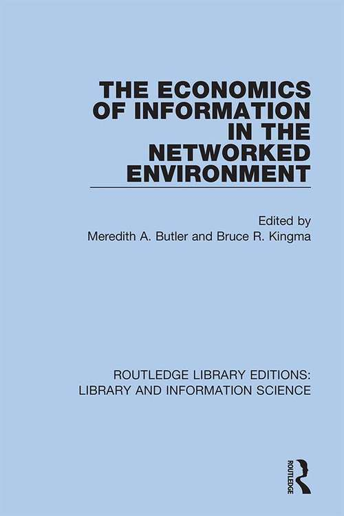 The Economics of Information in the Networked Environment (Routledge Library Editions: Library and Information Science #28)