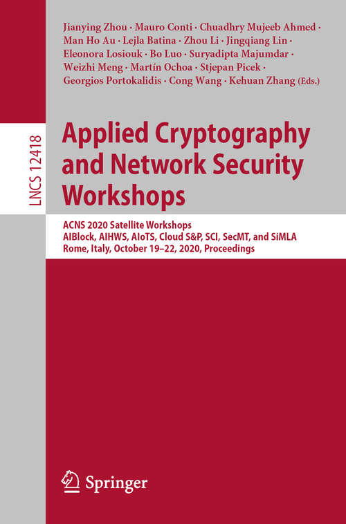 Applied Cryptography and Network Security Workshops: ACNS 2020 Satellite Workshops, AIBlock, AIHWS, AIoTS, Cloud S&P, SCI, SecMT, and SiMLA, Rome, Italy, October 19–22, 2020, Proceedings (Lecture Notes in Computer Science #12418)