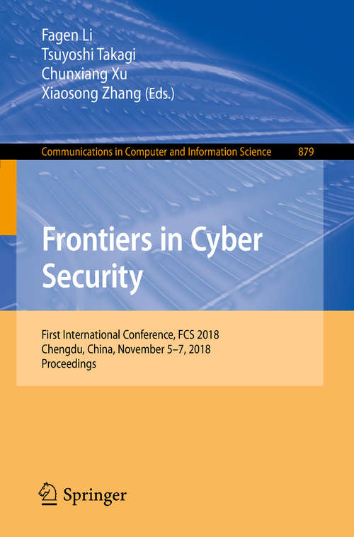 Frontiers in Cyber Security: First International Conference, FCS 2018, Chengdu, China, November 5-7, 2018, Proceedings (Communications in Computer and Information Science #879)