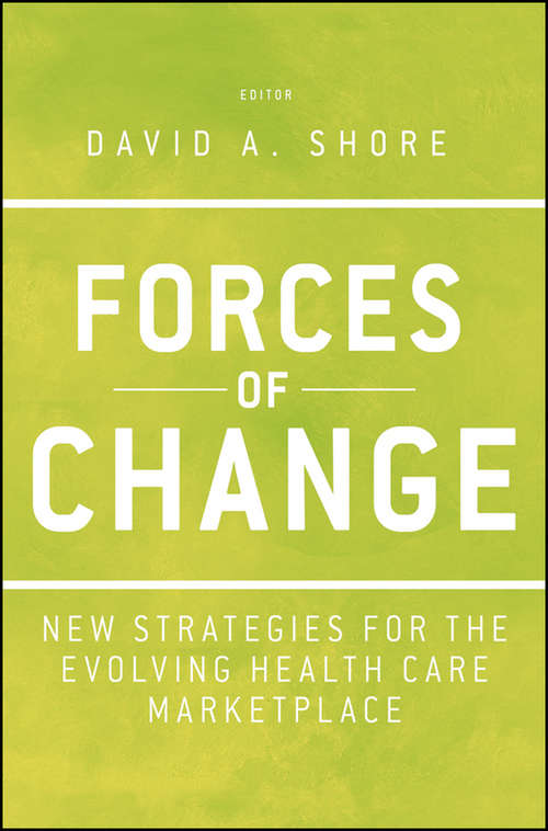 Forces of Change: New Strategies for the Evolving Health Care Marketplace (Jossey-Bass Public Health #62)