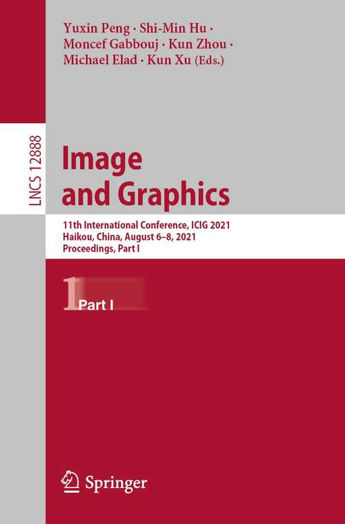 Image and Graphics: 11th International Conference, ICIG 2021, Haikou, China, August 6–8, 2021, Proceedings, Part I (Lecture Notes in Computer Science #12888)