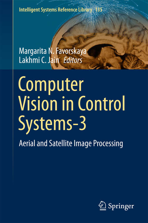 Computer Vision in Control Systems-3: Aerial and Satellite Image Processing (Intelligent Systems Reference Library #135)