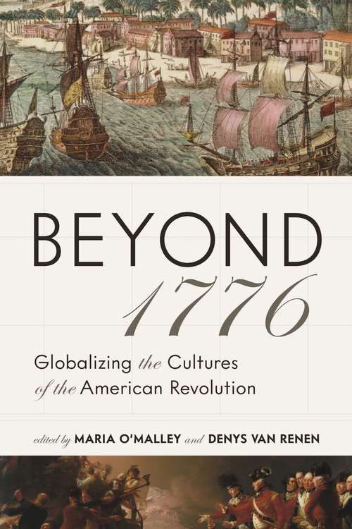 Beyond 1776: Globalizing the Cultures of the American Revolution