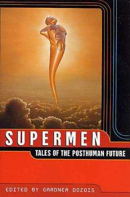 Supermen: Tales of the Posthuman Future