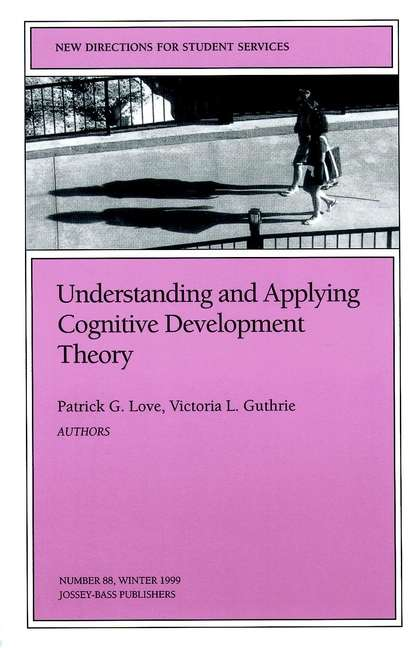 Understanding and Applying Cognitive Development Theory: New Directions for Student Services, Number 88