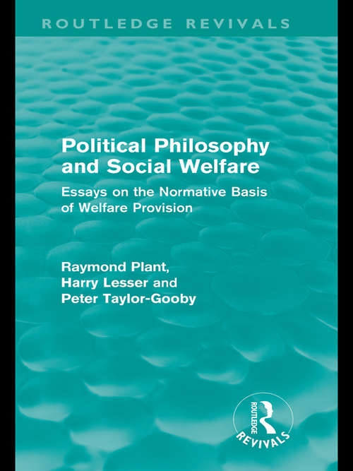Political Philosophy and Social Welfare: Essays on the Normative Basis of Welfare Provisions (Routledge Revivals)