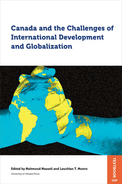 Canada and the Challenges of International Development and Globalization (Studies in International Development and Globalization)