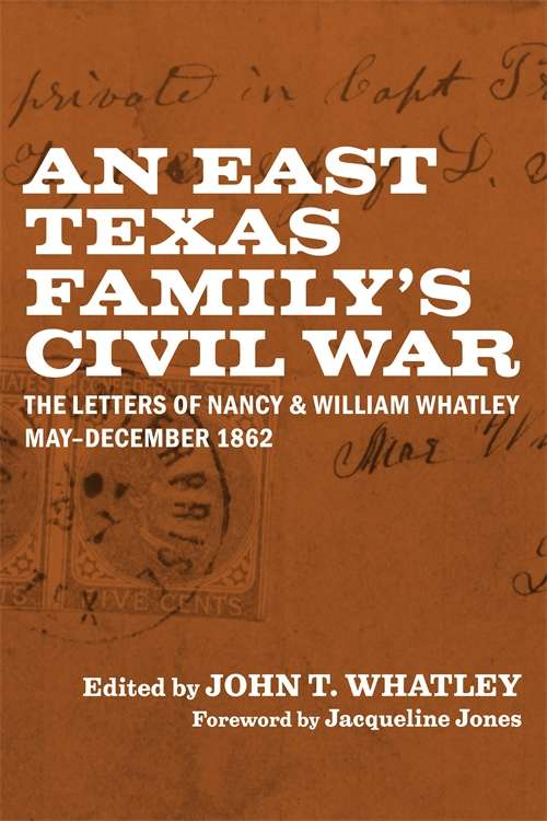 An East Texas Family's Civil War: The Letters of Nancy and William Whatley, May–December 1862 (Library of Southern Civilization)