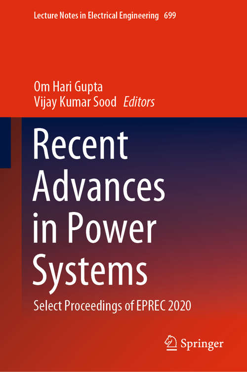 Recent Advances in Power Systems: Select Proceedings of EPREC 2020 (Lecture Notes in Electrical Engineering #699)