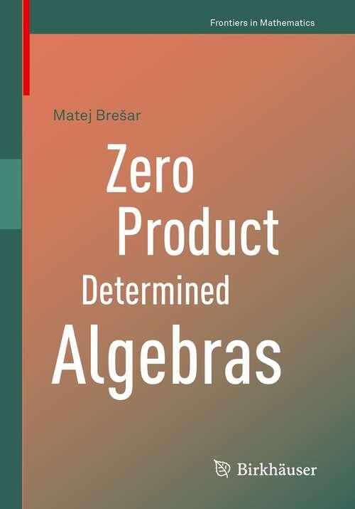 Zero Product Determined Algebras (Frontiers in Mathematics)