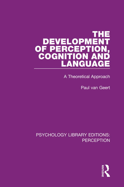 The Development of Perception, Cognition and Language: A Theoretical Approach (Psychology Library Editions: Perception #9)