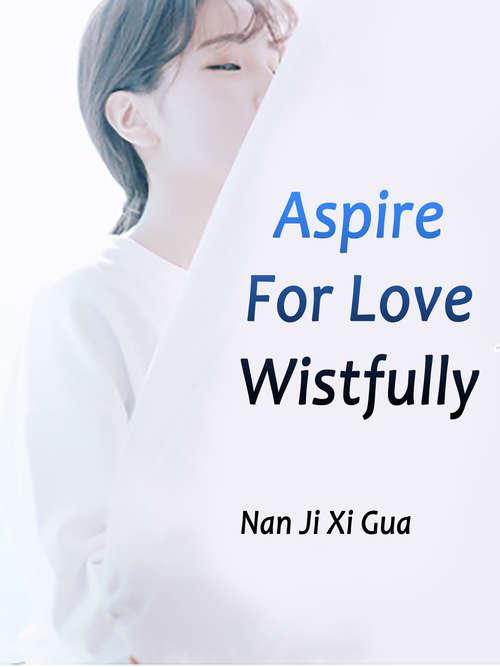 Aspire For Love Wistfully: Volume 1 (Volume 1 #1)
