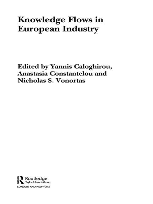 Knowledge Flows in European Industry (Routledge Studies in Business Organizations and Networks #Vol. 35)