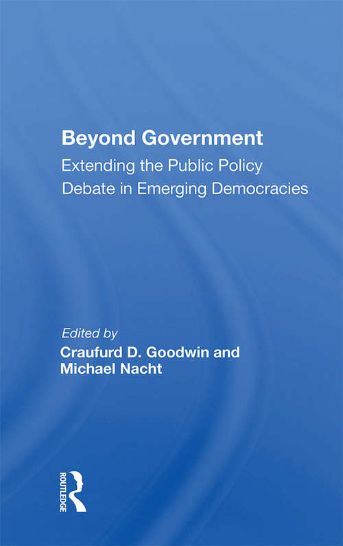 Beyond Government: Extending The Public Policy Debate In Emerging Democracies