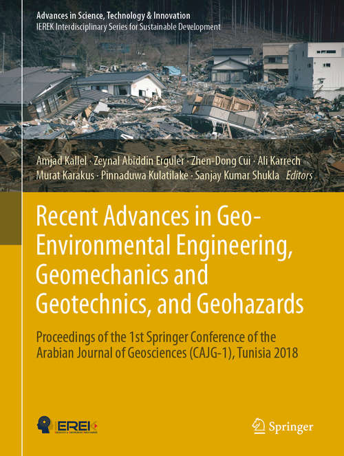 Recent Advances in Geo-Environmental Engineering, Geomechanics and Geotechnics, and Geohazards: Proceedings of the 1st Springer Conference of the Arabian Journal of Geosciences (cajg-1), Tunisia 2018 (Advances in Science, Technology & Innovation)