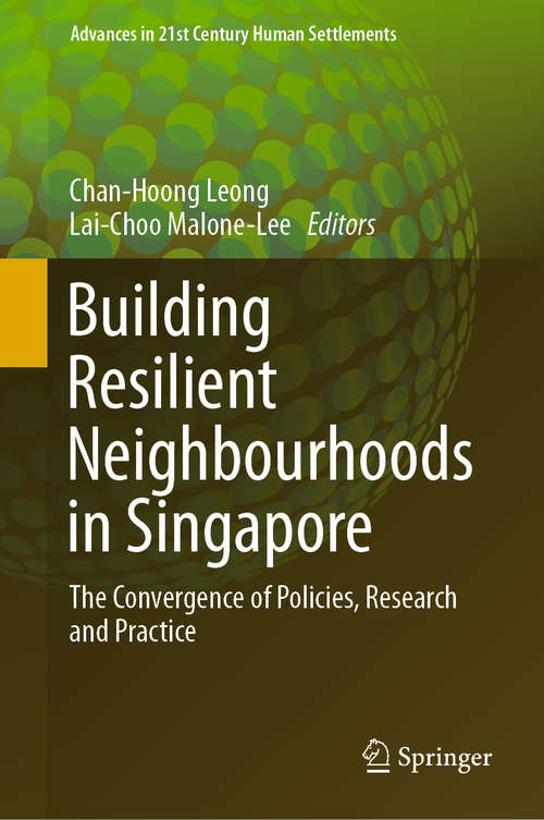 Building Resilient Neighbourhoods in Singapore: The Convergence of Policies, Research and Practice (Advances in 21st Century Human Settlements)