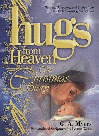 Hugs From Heaven, the Christmas Story: Sayings, Scriptures, and Stories from the Bible Revealing God's Love