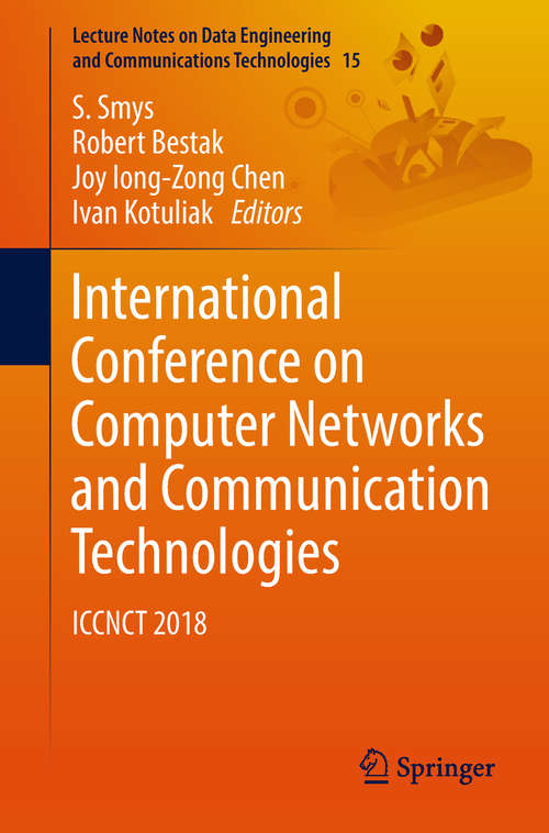 International Conference on Computer Networks and Communication Technologies: Iccnct 2018 (Lecture Notes on Data Engineering and Communications Technologies #15)
