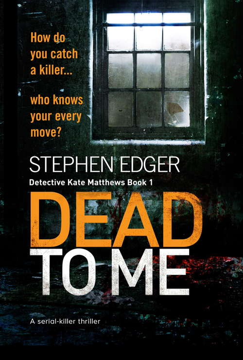 Dead to Me: A Serial Killer Thriller (Detective Kate Matthews Crime Thriller Ser. #Vol. 1)