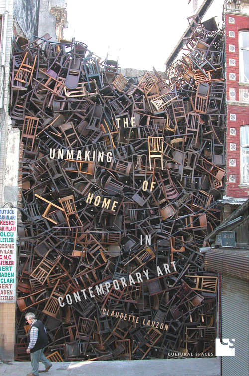 The Unmaking of Home in Contemporary Art