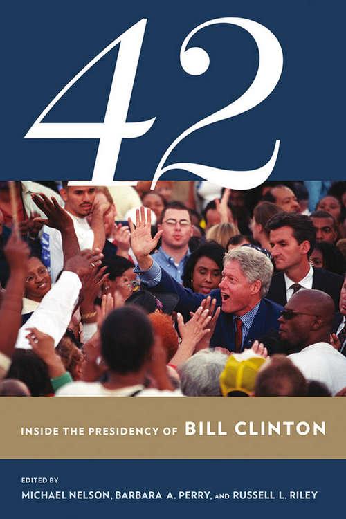 42: Inside the Presidency of Bill Clinton (Miller Center of Public Affairs Books)