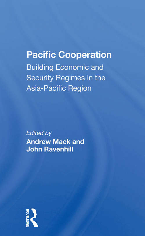 Pacific Cooperation: Building Economic And Security Regimes In The Asia-pacific Region