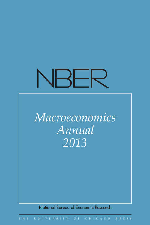 NBER Macroeconomics Annual 2013: Volume 28 (National Bureau of Economic Research Macroeconomics Annual #28)