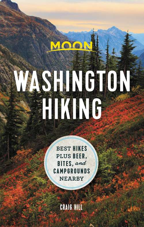 Moon Washington Hiking: Best Hikes plus Beer, Bites, and Campgrounds Nearby