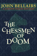 The Chessmen of Doom: Book Seven) (Johnny Dixon #7)