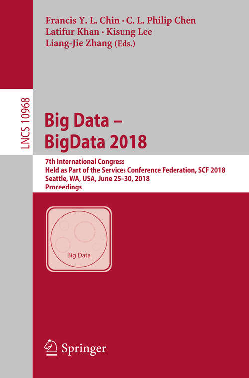 Big Data – BigData 2018: 7th International Congress, Held as Part of the Services Conference Federation, SCF 2018, Seattle, WA, USA, June 25–30, 2018, Proceedings (Lecture Notes in Computer Science #10968)