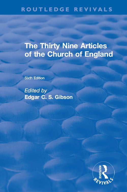 Revival: The Thirty Nine Articles of the Church of England (Routledge Revivals)