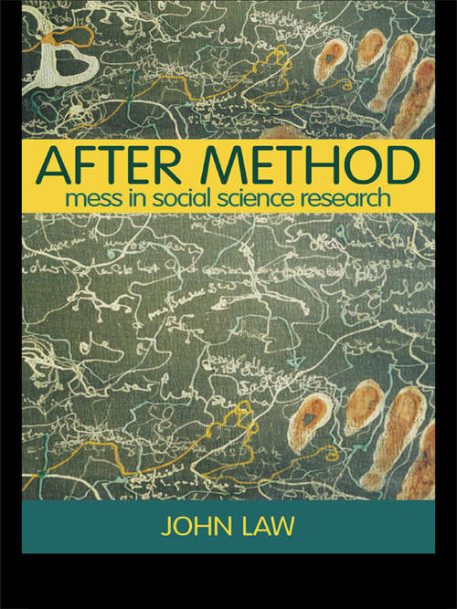 After Method: Mess in Social Science Research (International Library of Sociology)