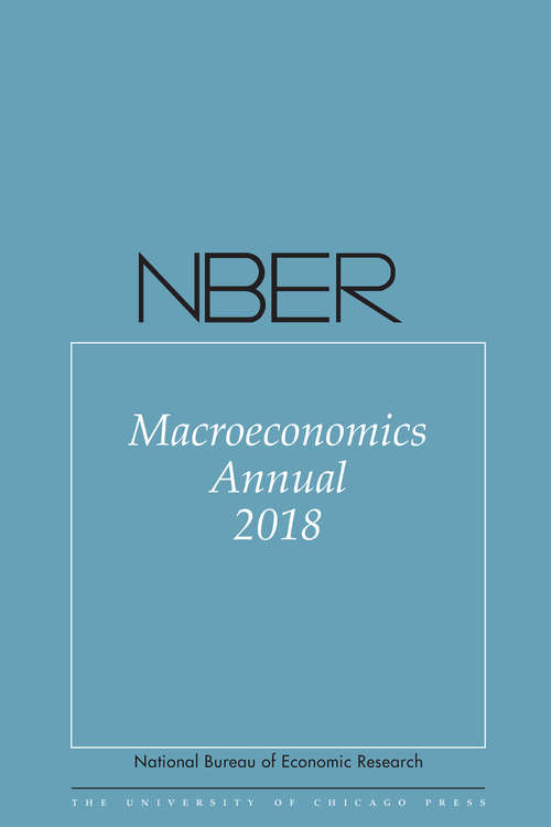 NBER Macroeconomics Annual 2018: Volume 33 (National Bureau of Economic Research Macroeconomics Annual #33)