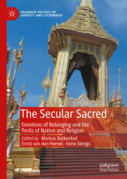 The Secular Sacred: Emotions of Belonging and the Perils of Nation and Religion (Palgrave Politics of Identity and Citizenship Series)