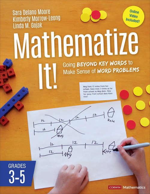 Mathematize It!: Going Beyond Key Words to Make Sense of Word Problems, Grades 3-5 (Corwin Mathematics Series)