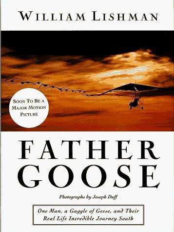 Father Goose: One Man, a Gaggle of Geese and Their Real Life Incredible Journey South