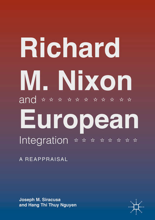 Richard M. Nixon and European Integration: A Reappraisal