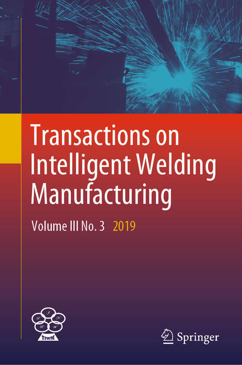 Transactions on Intelligent Welding Manufacturing: Volume III No. 3  2019 (Transactions on Intelligent Welding Manufacturing)