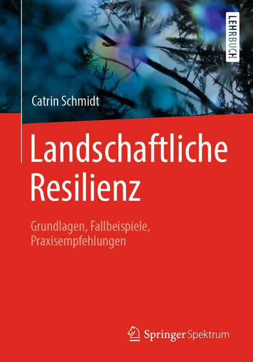 Landschaftliche Resilienz: Grundlagen, Fallbeispiele, Praxisempfehlungen