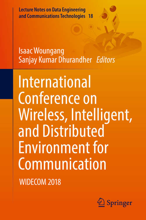 International Conference on Wireless, Intelligent, and Distributed Environment for Communication: Widecom 2018 (Lecture Notes On Data Engineering And Communications Technologies #18)