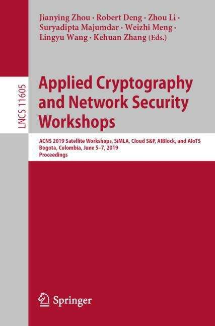 Applied Cryptography and Network Security Workshops: ACNS 2019 Satellite Workshops, SiMLA, Cloud S&P, AIBlock, and AIoTS, Bogota, Colombia, June 5–7, 2019, Proceedings (Lecture Notes in Computer Science #11605)