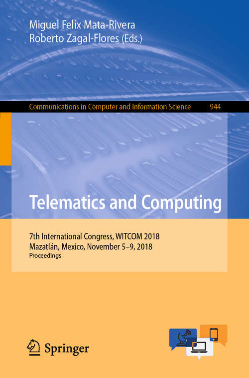 Telematics and Computing: 7th International Congress, WITCOM 2018, Mazatlán, Mexico, November 5-9, 2018, Proceedings (Communications in Computer and Information Science #944)
