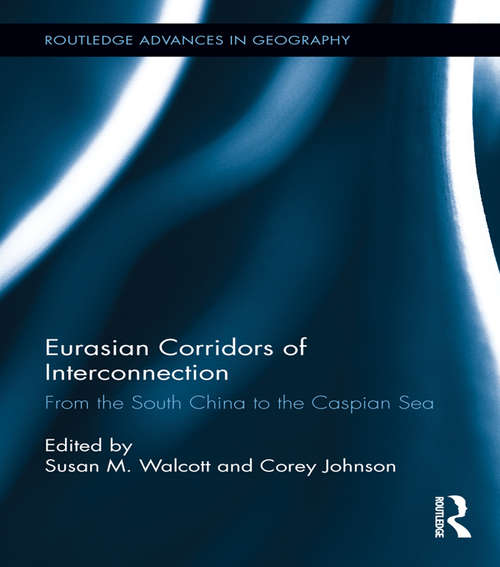 Eurasian Corridors of Interconnection: From the South China to the Caspian Sea (Routledge Advances in Geography #10)