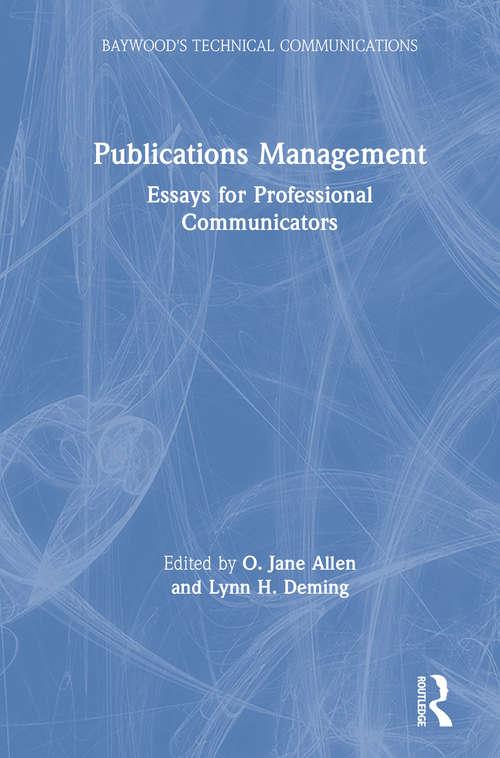 Publications Management: Essays for Professional Communicators (Baywood's Technical Communications)