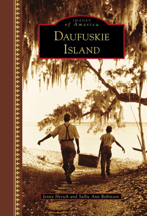 Daufuskie Island: Smokin' Joe Butter Beans, Ol' 'fuskie Fried Crab Rice, Sticky-bush Blackberry Dumpling, And Other Sea Island Favorites (Images of America)