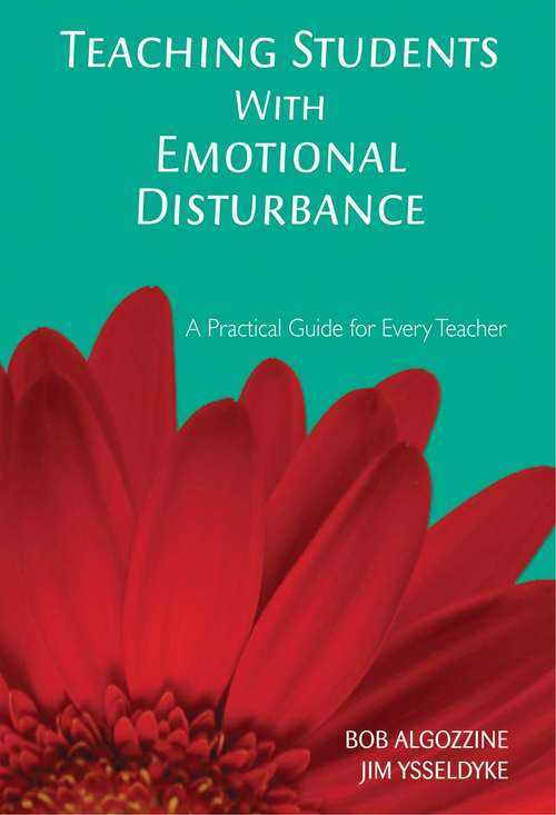 Teaching Students with Emotional Disturbance: A Practical Guide for Every Teacher (Practical Approach To Special Education For Every Teacher Ser. #Vol. 11)