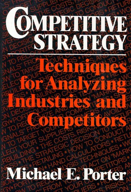 Competitive Strategy: Techniques for Analyzing Industries and Competitors (Review Book Ser.)