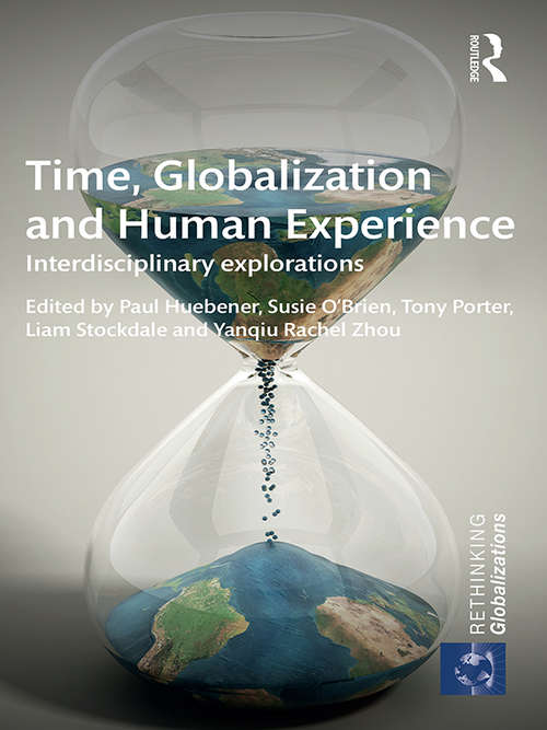Time, Globalization and Human Experience: Interdisciplinary Explorations (Rethinking Globalizations)