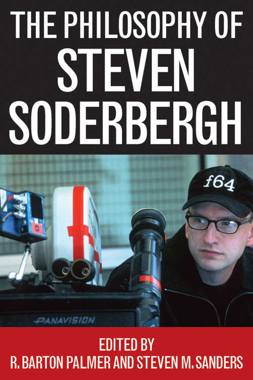 The Philosophy of Steven Soderbergh (The Philosophy of Popular Culture #Ppcs)